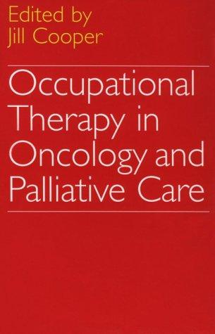 Occupational Therapy in Oncology and Pallative Care, Cooper, Jill