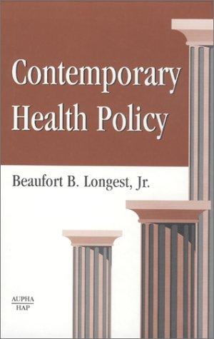 Contemporary Health Policy by Beaufort B. Longest