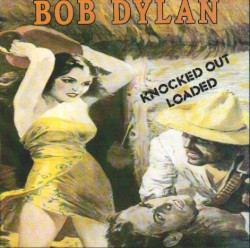 Knocked Out Loaded by Bob Dylan