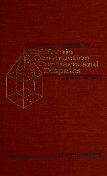 Cover of: Attorney's guide to California construction contracts and disputes | James Acret