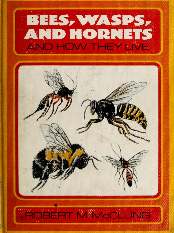 Bees, wasps, and hornets, and how they live. by Robert M. McClung