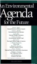 An Environmental agenda for the future by by leaders of America's foremost environmental organizations, John H. Adams ... [et al.] ; edited by Robert Cahn.
