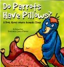 Do Parrots Have Pillows? by Michael Dahl