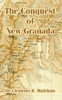 The Conquest Of New Granada by Clements Robert, Sir Markham