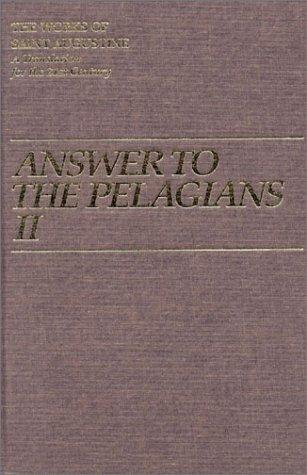 Answer to the Pelagians II (Works of Saint Augustine) by Augustine of Hippo