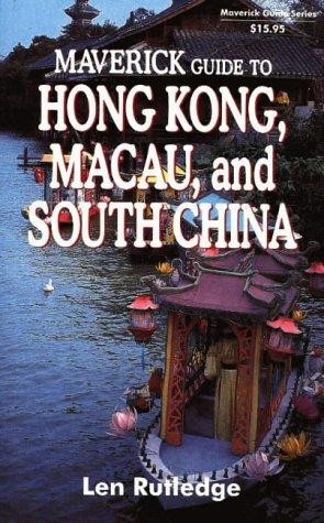 Maverick guide to Hong Kong, Macau, and South China by Len Rutledge