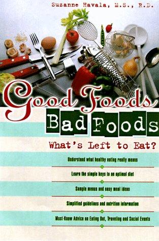 Good Food, Bad Foods by Suzanne Havala, Suzanne Havala MS RD