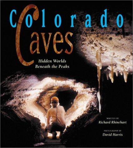 Colorado Caves by Richard J. Rhinehart