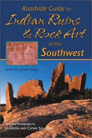 Roadside guide to Indian ruins & rock art of the Southwest by Gordon Sullivan