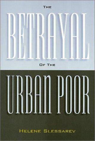 The betrayal of the urban poor by Helene Slessarev