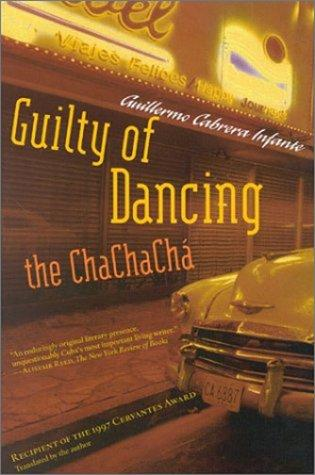 Guilty of Dancing the ChaChaCha by Guillermo C. Infante