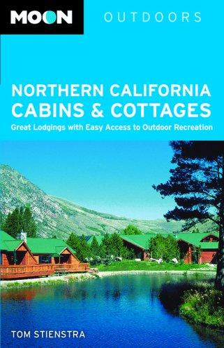 Moon Northern California Cabins and Cottages by Tom Stienstra