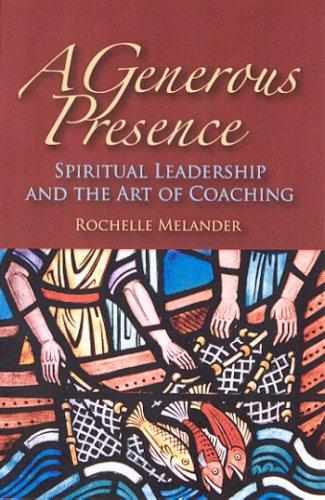Image 0 of A Generous Presence: Spiritual Leadership and the Art of Coaching