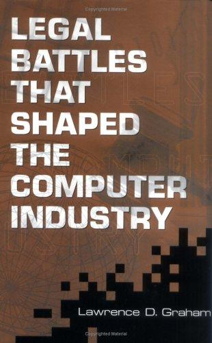 Legal battles that shaped the computer industry by Lawrence D. Graham