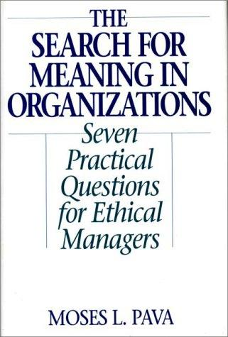 The Search for Meaning in Organizations by Moses L. Pava