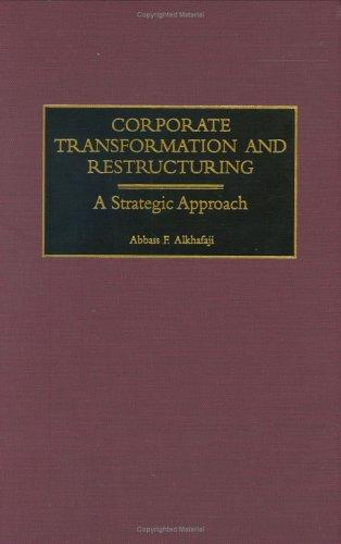 Corporate Transformation and Restructuring by Abbass F. Alkhafaji
