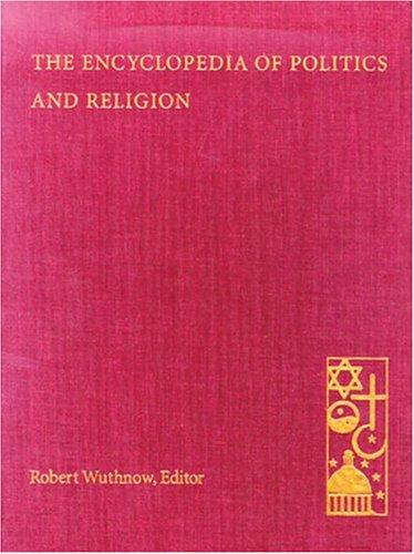 The encyclopedia of politics and religion by Robert Wuthnow, editor in chief.