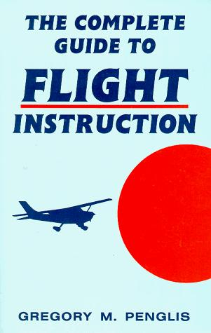 The complete guide to flight instruction by Gregory M. Penglis