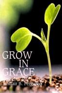 Grow in Grace by Ferguson, Sinclair B.